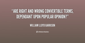 quote-William-Lloyd-Garrison-are-right-and-wrong-convertible-terms ...