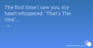 The first time I saw you, my heart whispered: