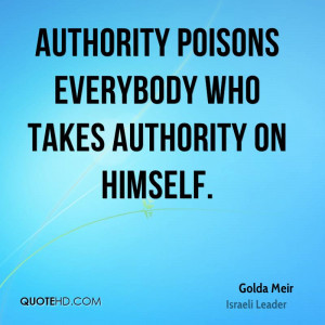Authority poisons everybody who takes authority on himself.