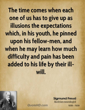 The time comes when each one of us has to give up as illusions the ...