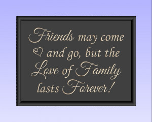 Friends may come and go, but the Love of Family lasts Forever!