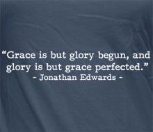 Grace & Glory. ~Jonathan Edwards