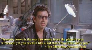 Ian Malcolm Jurassic Park quote - genetic power...