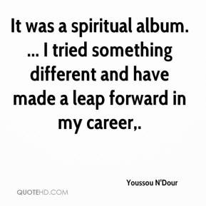 Youssou N'Dour - It was a spiritual album. ... I tried something ...