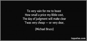 for me to boast How small a price my Bible cost, The day of judgment ...