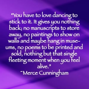 Merce Cunningham.....But your mother will hold all your performances ...