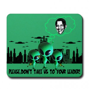 ... Office > Funny sayings anti Obama and Aliens Mousepad