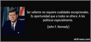 ... todos se ofrece. A los políticos especialmente. (John F. Kennedy