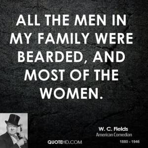 All the men in my family were bearded, and most of the women.