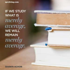 Shawn Achor #quote spryliving.com