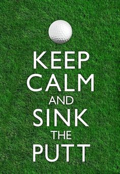 Keep Calm and Sink the Putt into your personal Golf Greens Texas Golf ...