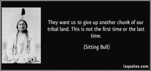 They want us to give up another chunk of our tribal land. This is not ...