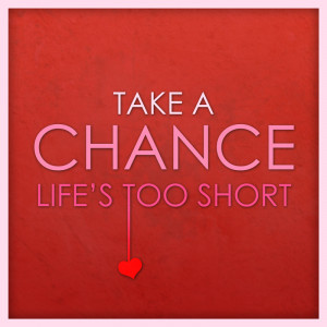 Take a chance ! Listen to your heart - Do Plan A