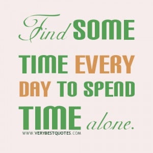 ... of yourself sayings, Find some time every day to spend time alone