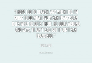 quote-Herb-Caen-i-hope-i-go-to-heaven-and-161514.png