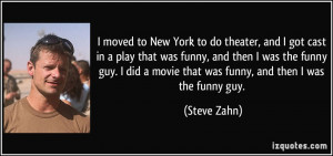 ... funny, and then I was the funny guy. I did a movie that was funny, and