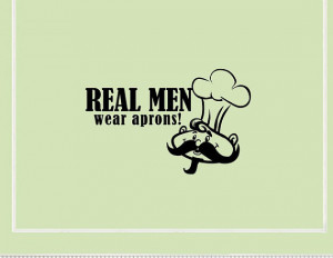 Vinyl wall words quotes and sayings Real men wear aprons
