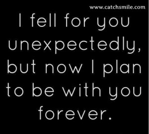 Fell For You Unexpectedly – But Now I Plan To Be With you Forever