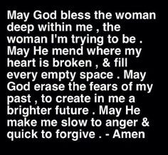 May God bless the woman deep within me, the woman I'm trying to be ...