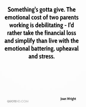 Something's gotta give. The emotional cost of two parents working is ...