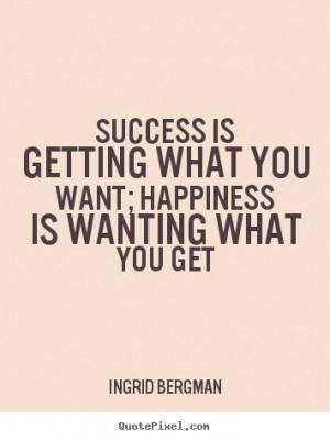 ingrid bergman more success quotes life quotes love quotes ...