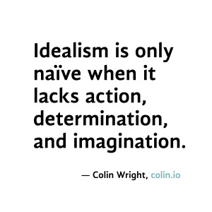 Idealism is only naive when it lacks action, determination, and ...