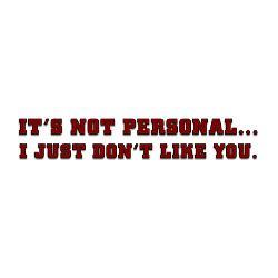 just_dont_like_you_bumper_sticker.jpg?height=250&width=250 ...