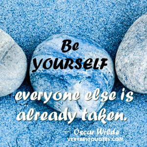 Famous quotes on being yourself quotes - Be yourself, everyone else is ...
