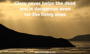 ... dangerous even for the living ones - Petrarch Quotes - StatusMind.com