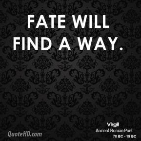 Virgil - Fate will find a way.