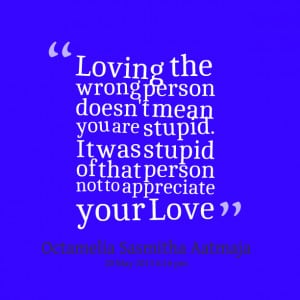 Quotes Picture: loving the wrong person doesn't mean you are stupid it ...