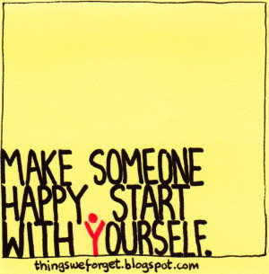 Things We Forget: 909: Make someone happy. Start with yourself.