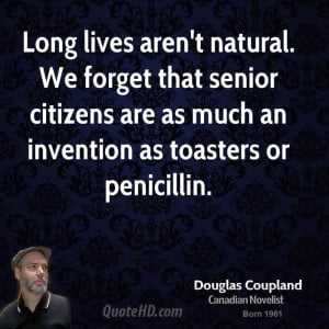 Long lives aren't natural. We forget that senior citizens are as much ...