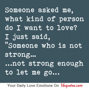 ... just said someone who is not strong not strong enough to let me go