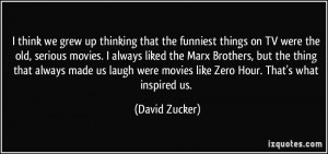 on TV were the old, serious movies. I always liked the Marx Brothers ...