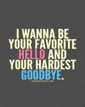 Home » Picture Quotes » Sweet » I wanna be your favorite hello and ...