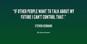 If other people want to talk about my future I can't control that ...