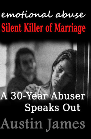 Emotional Abuse: Silent Killer of Marriage - A 30 Year Abuser Speaks ...