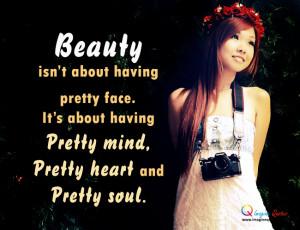 ... pretty face,It's about having Pretty mind,Pretty heart andPretty soul