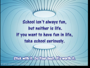 ... take school seriously. Stick with it. Do your best. It's worth it