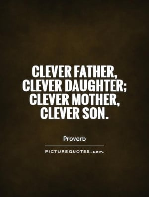 Mother Quotes Daughter Quotes Father Quotes Son Quotes Proverb Quotes