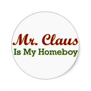 Mr. Claus is My Homeboy Classic Round Sticker