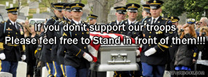 military-quote-if-you-dont-support-our-troops-soldiers-facebook ...