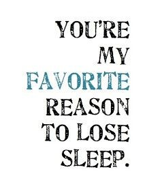 You're my favorite reason to lose sleep. I love our late night phone ...