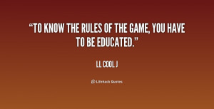 """To know the rules of the game, you have to be educated."""""""