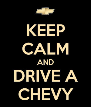 KEEP CALM AND DRIVE A CHEVY #carmemes #carquotes #chevy