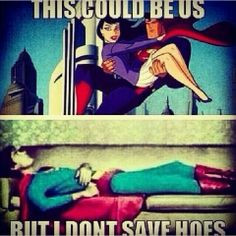 This could be us but I don't save hoes #lol #superman #hoes