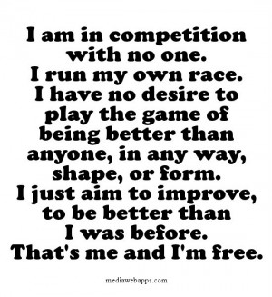 with no one. I run my own race. I have no desire to play the game ...