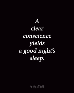 clear conscience yields a good night's sleep.