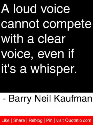 ... , even if it's a whisper. - Barry Neil Kaufman #quotes #quotations
